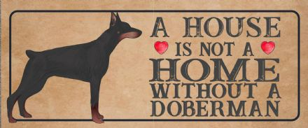 doberman Dog Metal Sign Plaque - A House Is Not a ome without a